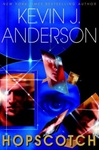Anderson, Kevin J. - Hopscotch (Signed First Edition)