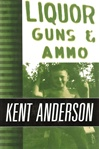Anderson, Kent - Liquor, Guns & Ammo (Signed First Edition)