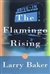 Baker, Larry - Flamingo Rising, The (First Edition)