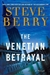 Berry, Steve - Venetian Betrayal: A Novel, The (Signed First Edition)