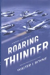 Boyne, Walter J. - Roaring Thunder (Signed First Edition)