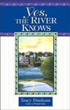 Dunham, Tracy / Yes, The River Knows / First Edition Book