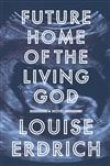 Erdrich, Louise | Future Home of the Living God | Signed First Edition Book