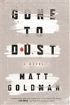 Goldman, Matt | Gone to Dust | Signed First Edition Book