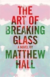 Art of Breaking Glass, The | Hall, Matthew | First Edition Book