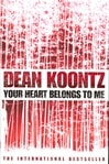 Dean Koontz Your Heart Belongs to Me