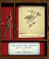 Selected Works of T.S. Spivet by Reif Larsen