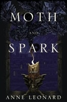 Leonard, Anne - Moth and Spark (Signed First Edition)
