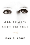 Lowe, Daniel | All That's Left to Tell | Signed First Edition Book