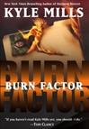 Mills, Kyle - Burn Factor (Signed First Edition)