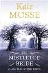 Mosse, Kate - The Mistletoe Bride and Other Haunting Tales (Signed, 1st, UK)