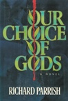 Parrish, Richard / Our Choice Of Gods / First Edition Book