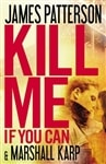 Patterson, James & Karp, Marshall - Kill Me If You Can (Signed First Edition)