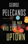 The Man Who Came Uptown by George Pelecanos | Signed First Edition Book