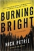 Petrie, Nick | Burning Bright | Signed First Edition Book