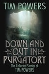 Powers, Tim | Down and Out in Purgatory: The Collected Stories of Tim Powers | Signed First Edition Book