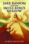 Jake Ransom and the Skull King's Shadow | Rollins, James | Signed First Edition Book