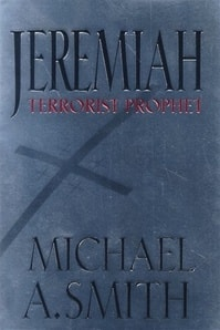 Smith, Michael - Jeremiah Terrorist Prophet (First Edition)