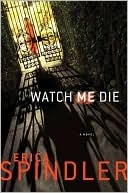 Spindler, Erica - Watch Me Die (Signed First Edition)