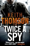 Twice a Spy by Keith Thomson