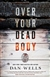 Wells, Dan | Over Your Dead Body | Signed First Edition Book