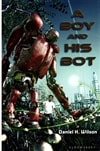 Wilson, Daniel H. / Boy And His Bot, A / First Edition Book