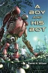 Wilson, Daniel H. - Boy and His Bot, A (Signed First Edition)