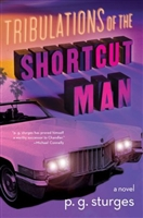 Tribulations of the Shortcut Man by P.G. Sturges