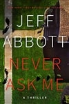 Abbott, Jeff | Never Ask Me | Signed First Edition Book
