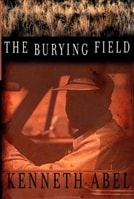Burying Field, The | Abel, Kenneth | First Edition Book