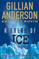 A Dream of Ice by Jeff Rovin & Gillian Anderson