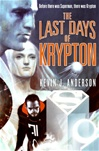 Anderson, Kevin J. - Last Days of Krypton (Signed First Edition)