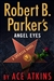 Atkins, Ace | Robert B. Parker's Angel Eyes | Signed First Edition Copy