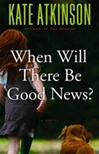 Atkinson, Kate - When Will There Be Good News (Signed First Edition)