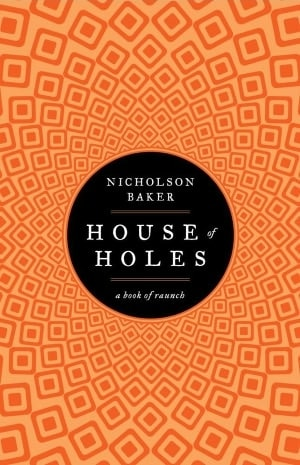 House of Holes: A Book of Raunch by Nicholson Baker