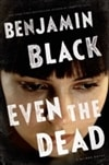 Banville, John (as Black, Benjamin) | Even the Dead | Signed First Edition Book