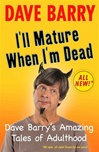 I'll Mature When I'm Dead | Barry, Dave | Signed First Edition Book