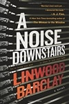 Barclay, Linwood | Noise Downstairs, A | Signed First Edition Book
