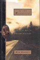 In the Wilderness: Coming of Age in Unknown Country | Barnes, Kim | Signed First Edition Book