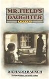 Bausch, Richard - Mr. Field's Daughter (Signed First Edition)