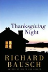 Bausch, Richard - Thanksgiving Night (Signed First Edition)