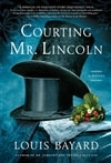 Bayard, Louis | Courting Mr. Lincoln | Signed First Edition Copy