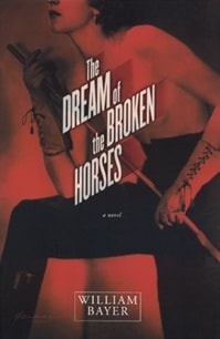 Bayer, William - Dream of the Broken Horses, The (Signed First Edition)