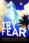 Bell, James Scott - Try Fear (Signed First Edition)