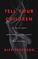 Tell Your Children: The Truth About Marijuana, Mental Illness, and Violence by Alex Berenson | Signed First Edition Book