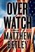 Overwatch | Betley, Matthew | Signed First Edition Book
