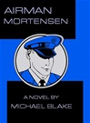 Airman Mortensen | Blake, Michael | First Edition Book