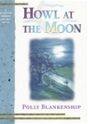Howl at the Moon | Blankenship, Polly | First Edition Book