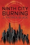 Black, J. Patrick | Ninth City Burning | Signed First Edition Book