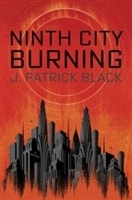 Ninth City Burning | Black, J. Patrick | Signed First Edition Book